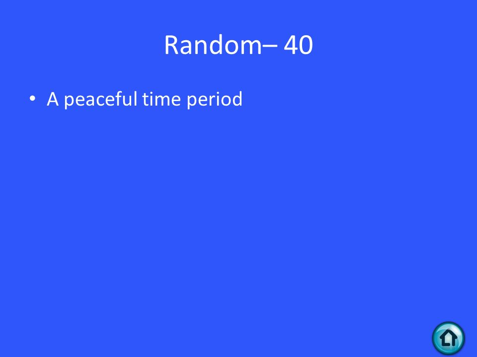 Random– 40 A peaceful time period