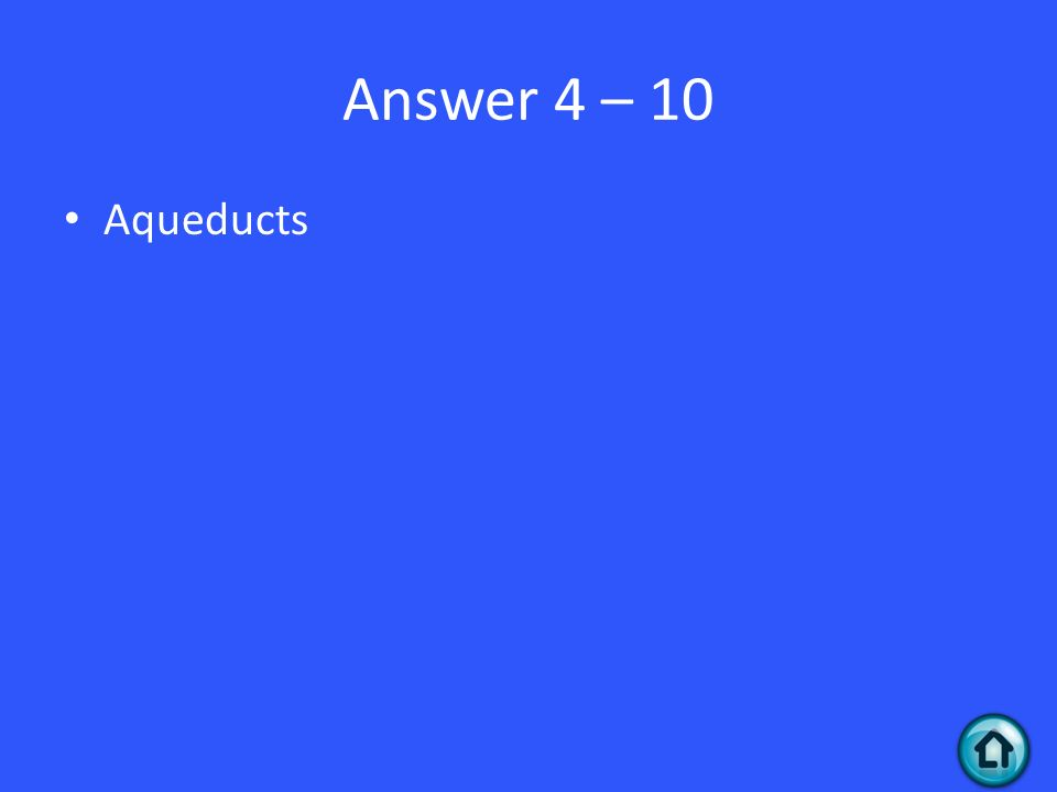 Answer 4 – 10 Aqueducts
