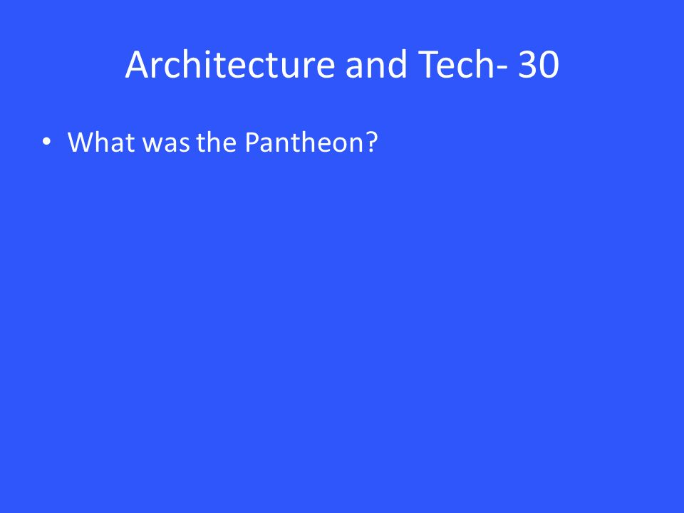 Architecture and Tech- 30 What was the Pantheon
