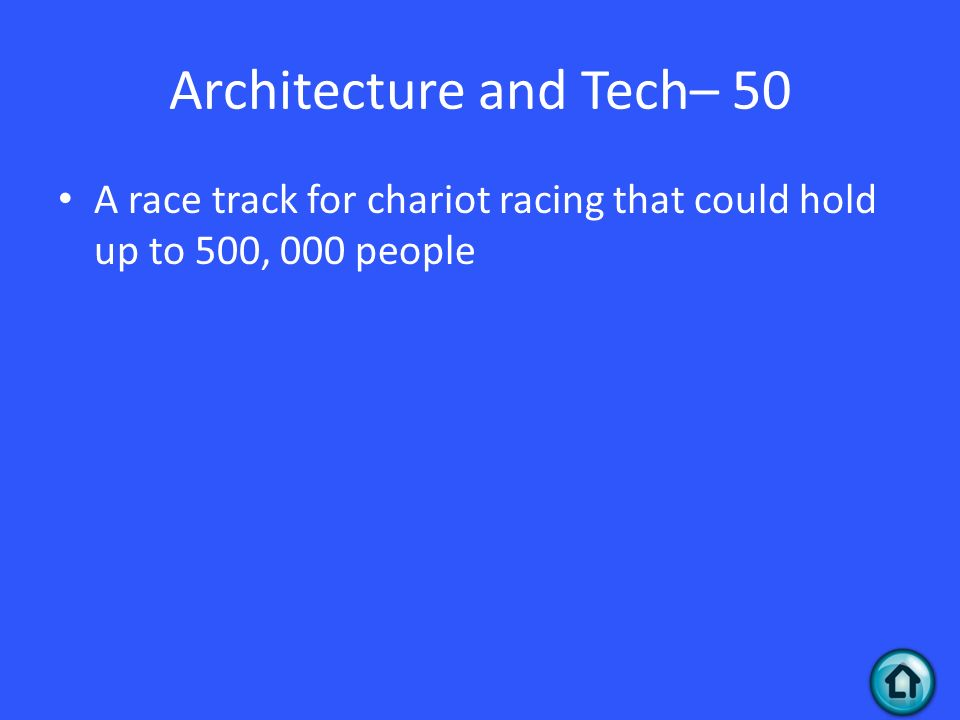 Architecture and Tech– 50 A race track for chariot racing that could hold up to 500, 000 people