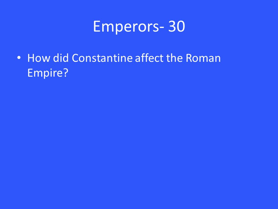 Emperors- 30 How did Constantine affect the Roman Empire