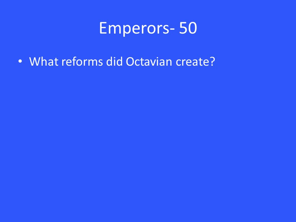 Emperors- 50 What reforms did Octavian create
