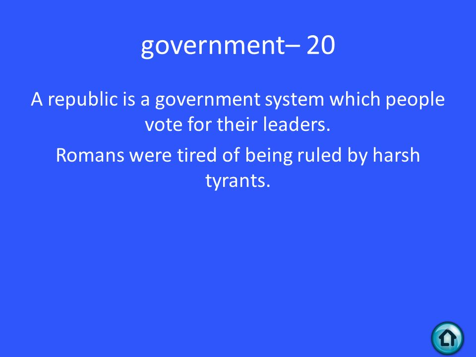government– 20 A republic is a government system which people vote for their leaders.