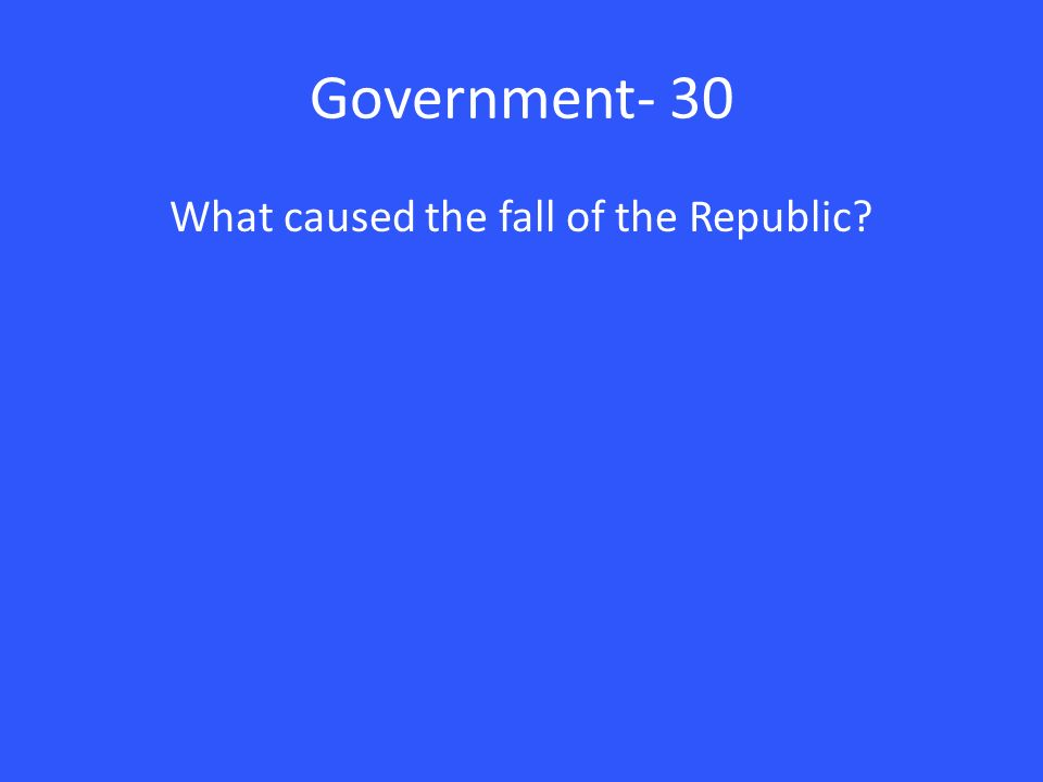 Government- 30 What caused the fall of the Republic