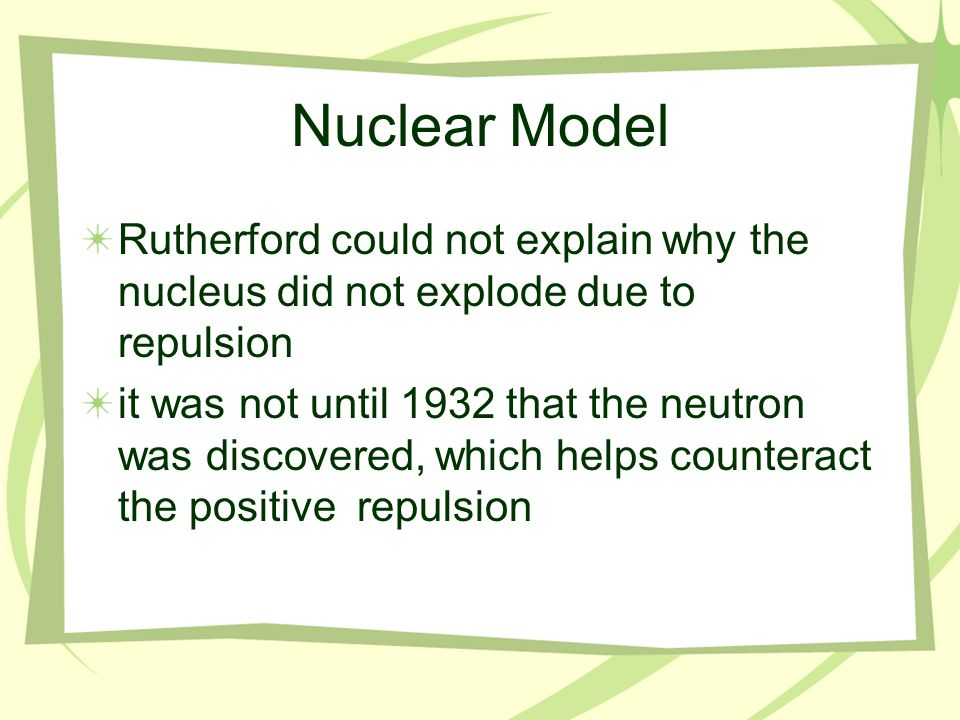 from these experiments Rutherford concluded that the atom had a dense positive core, with the rest composed of mostly empty space with the occasional negatively charged electron Nuclear Model note: this model completely changed the definition of atom