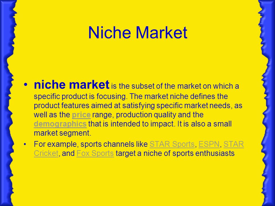 Niche Market niche market is the subset of the market on which a specific product is focusing.