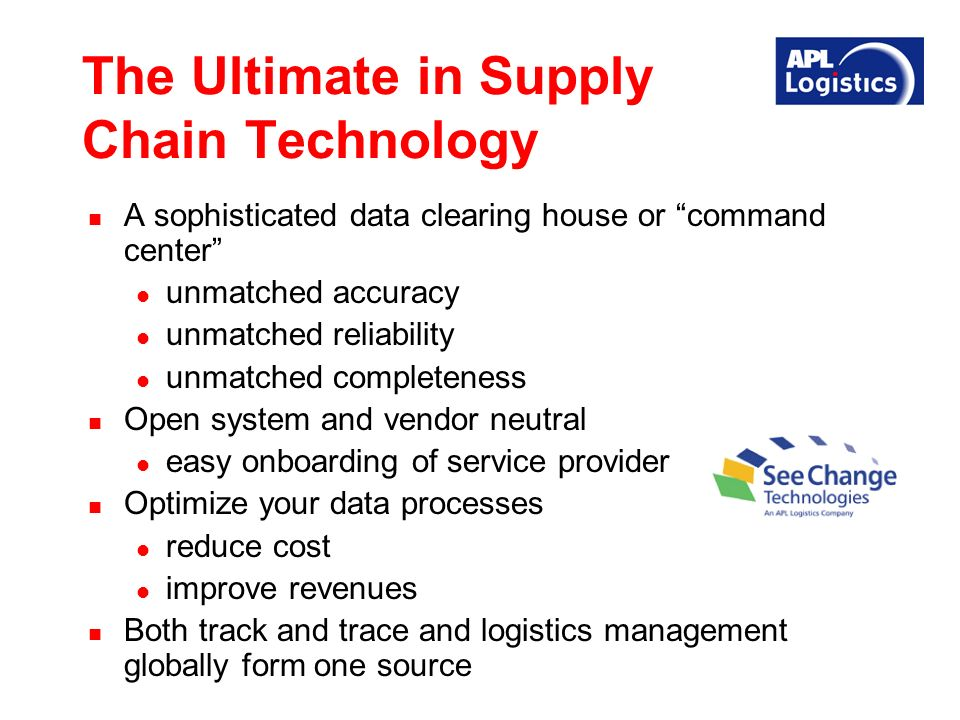 The Ultimate in Supply Chain Technology A sophisticated data clearing house or command center unmatched accuracy unmatched reliability unmatched completeness Open system and vendor neutral easy onboarding of service provider Optimize your data processes reduce cost improve revenues Both track and trace and logistics management globally form one source