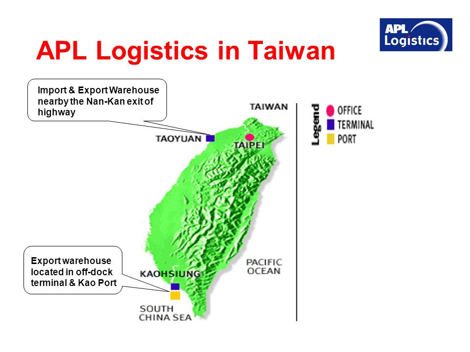 APL Logistics in Taiwan Import & Export Warehouse nearby the Nan-Kan exit of highway Export warehouse located in off-dock terminal & Kao Port