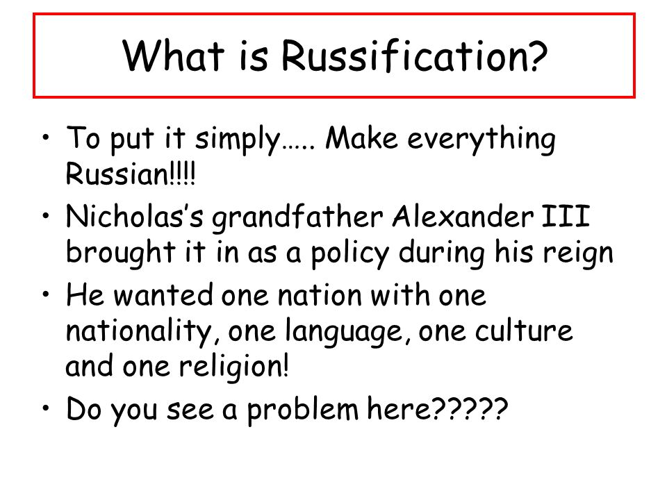 What is Russification. To put it simply….. Make everything Russian!!!.
