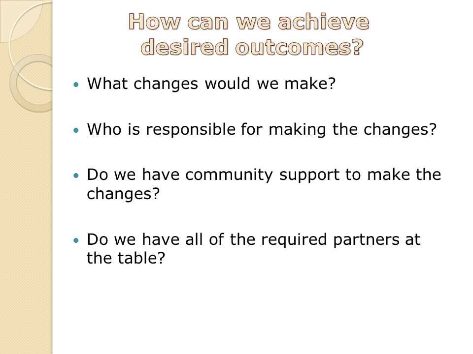 What changes would we make. Who is responsible for making the changes.