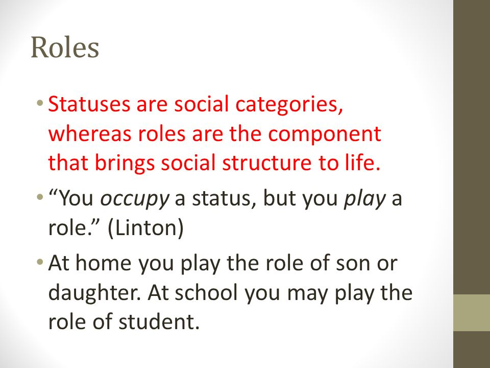 Social Institutions Statuses and their related roles determine the structure of various groups in society.