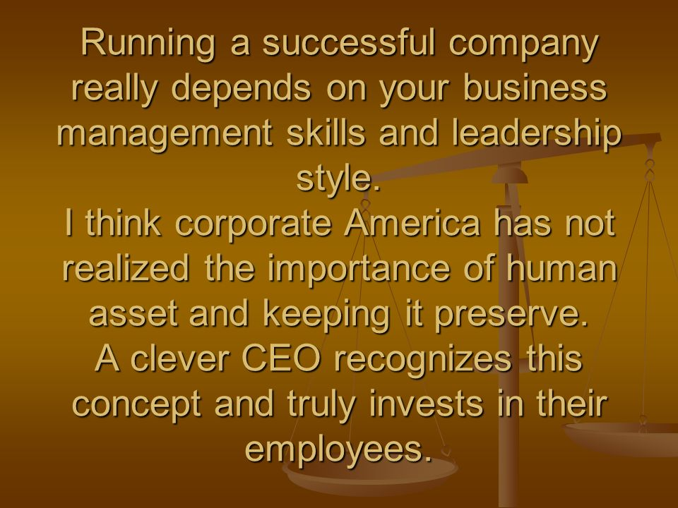 Running a successful company really depends on your business management skills and leadership style.