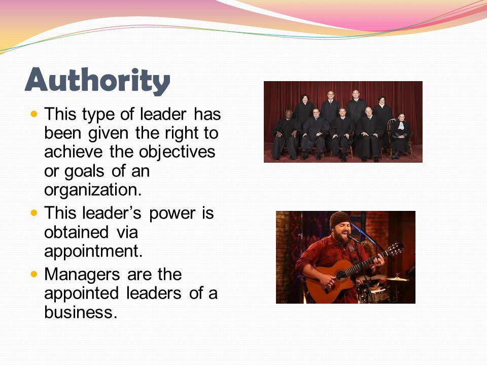 Authority This type of leader has been given the right to achieve the objectives or goals of an organization. This leader's power is obtained via appo