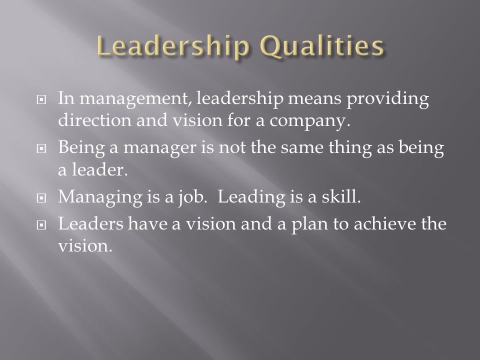  In management, leadership means providing direction and vision for a company.
