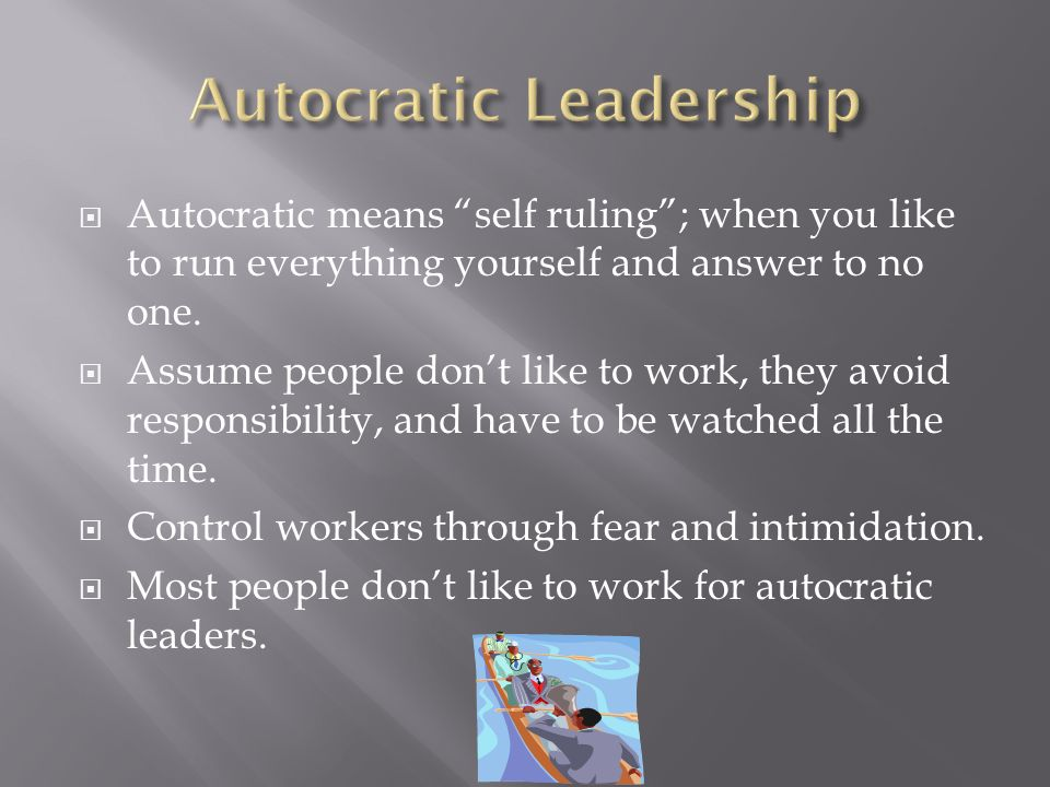  Autocratic means self ruling ; when you like to run everything yourself and answer to no one.