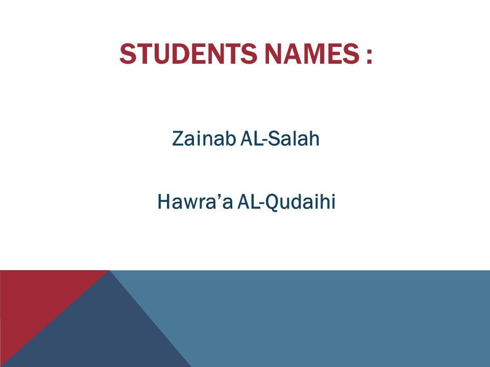 STUDENTS NAMES : Zainab AL-Salah Hawra'a AL-Qudaihi