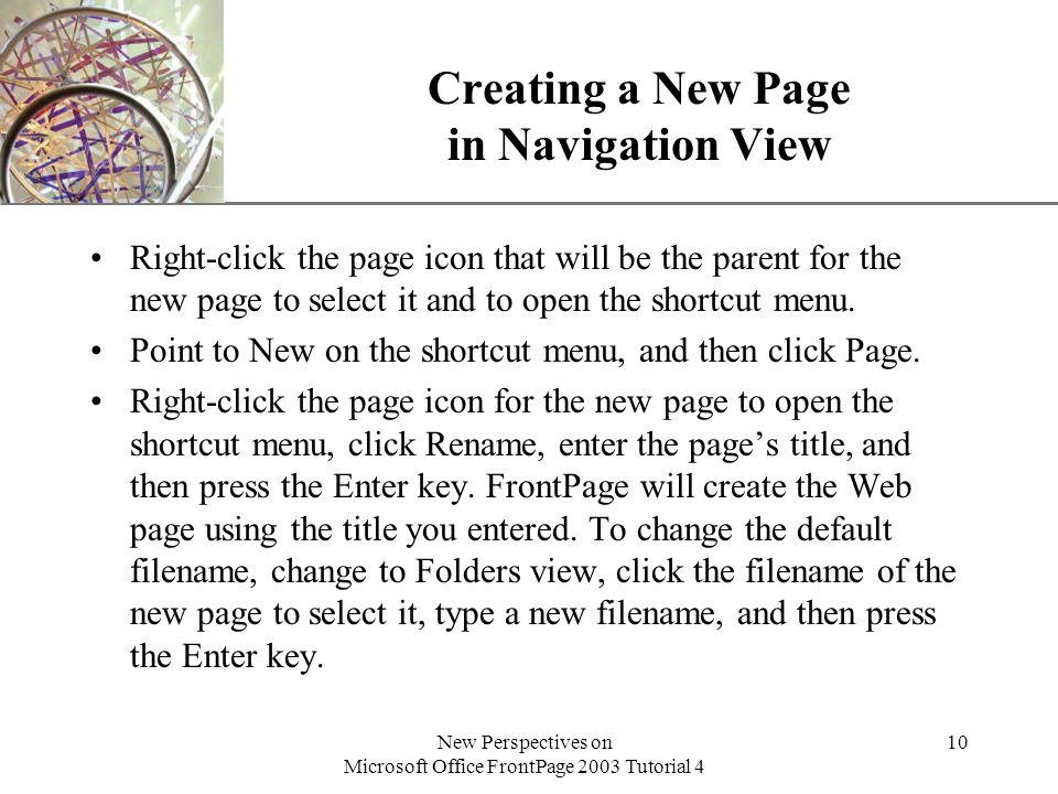 XP New Perspectives on Microsoft Office FrontPage 2003 Tutorial 4 10 Creating a New Page in Navigation View Right-click the page icon that will be the parent for the new page to select it and to open the shortcut menu.