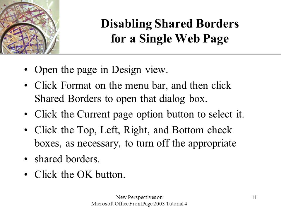 XP New Perspectives on Microsoft Office FrontPage 2003 Tutorial 4 11 Disabling Shared Borders for a Single Web Page Open the page in Design view.