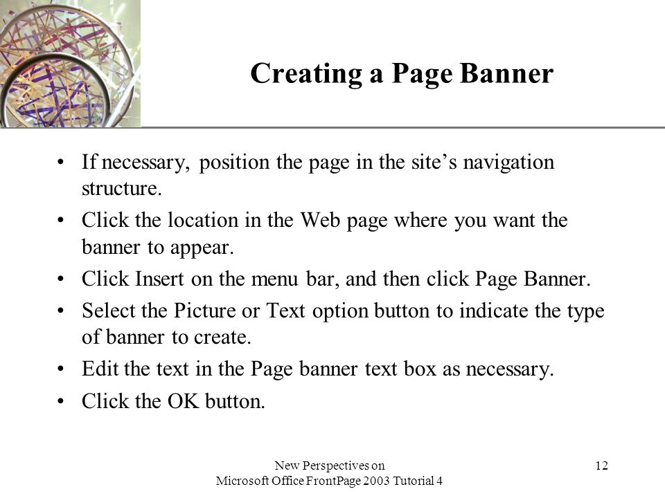 XP New Perspectives on Microsoft Office FrontPage 2003 Tutorial 4 12 Creating a Page Banner If necessary, position the page in the site's navigation structure.