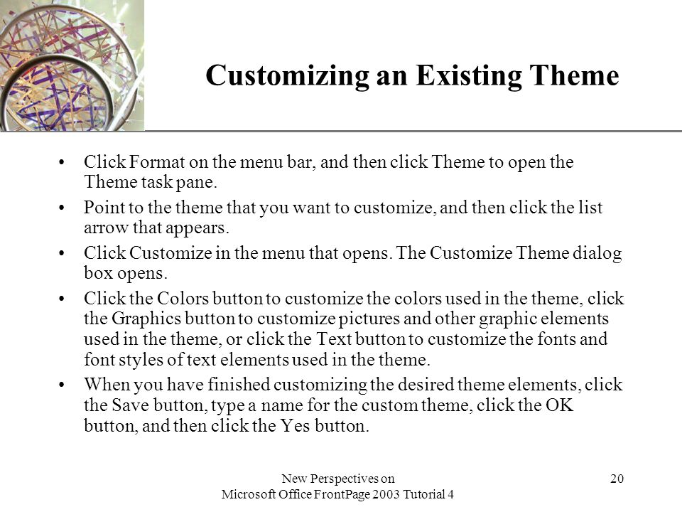 XP New Perspectives on Microsoft Office FrontPage 2003 Tutorial 4 20 Customizing an Existing Theme Click Format on the menu bar, and then click Theme to open the Theme task pane.