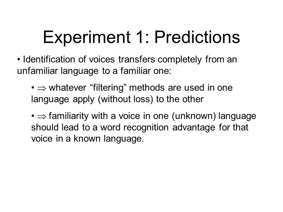 Experiment 1: Theoretical Predictions Walk through the exemplar story in detail (I.e., see if you can figure it out for yourself) The analytical story: the familiar talker advantage emerges from a perceptual clarification of which aspects of the signal are speaker-based (indexical), and which are segment-based (linguistic).