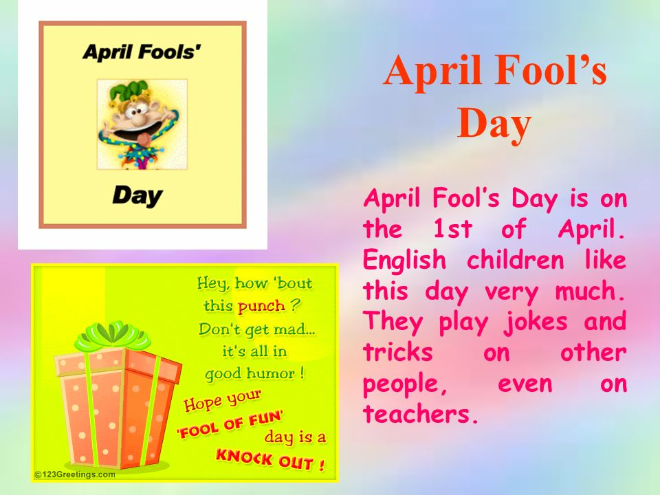 April Fool's Day April Fool's Day is on the 1st of April.