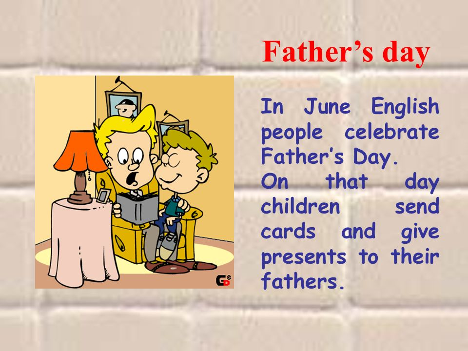 Father's day In June English people celebrate Father's Day.
