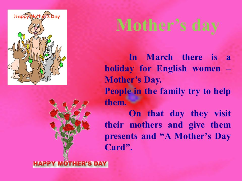 Mother's day In March there is a holiday for English women – Mother's Day.