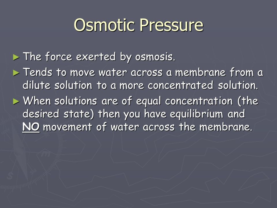 Osmotic Pressure ► The force exerted by osmosis.