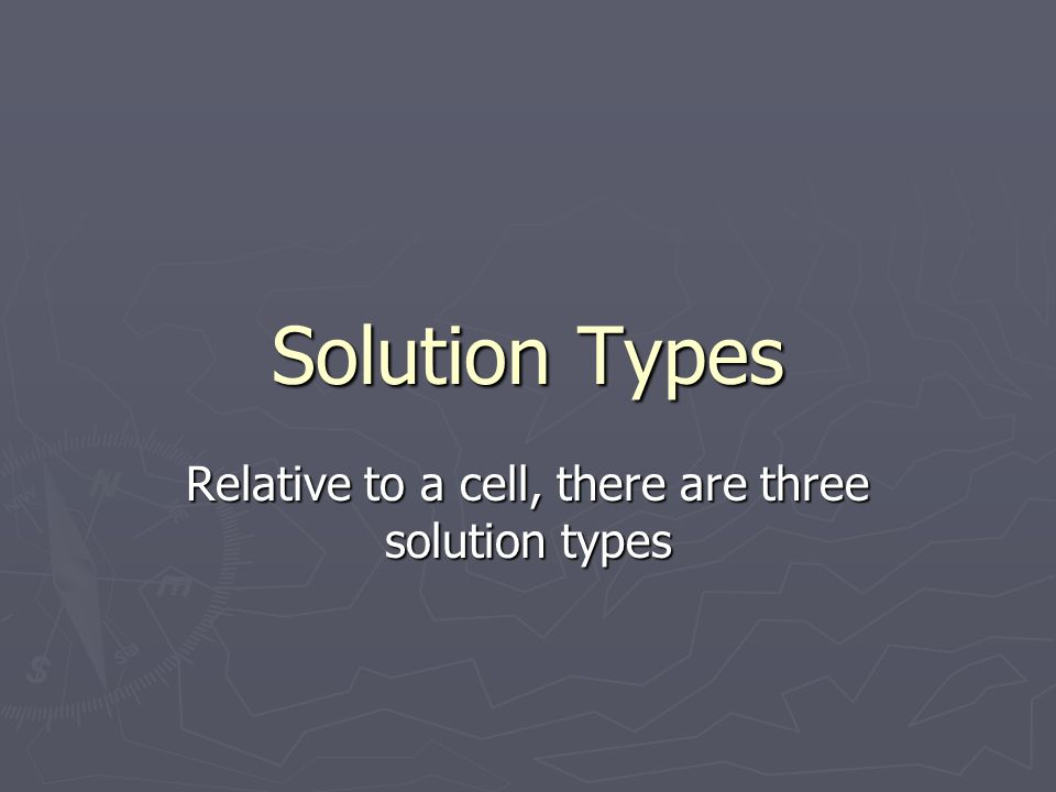 Solution Types Relative to a cell, there are three solution types