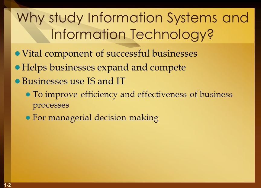 1-2 Why study Information Systems and Information Technology.