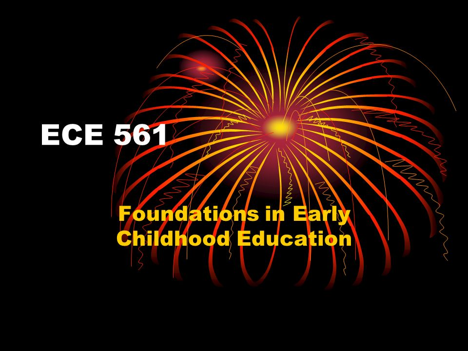 ECE 561 Foundations in Early Childhood Education