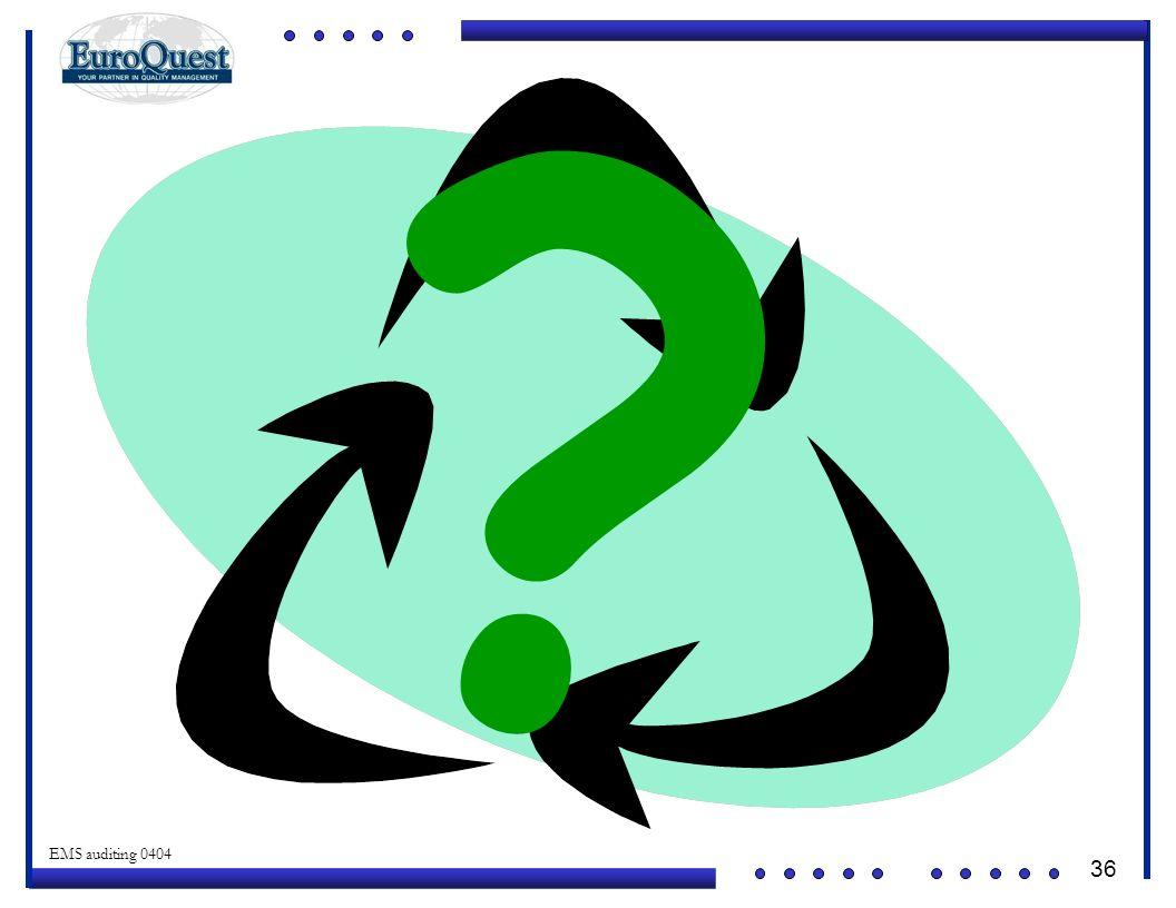 36 © ART an affiliate of EuroQuest 2001 EMS auditing 0404 ?