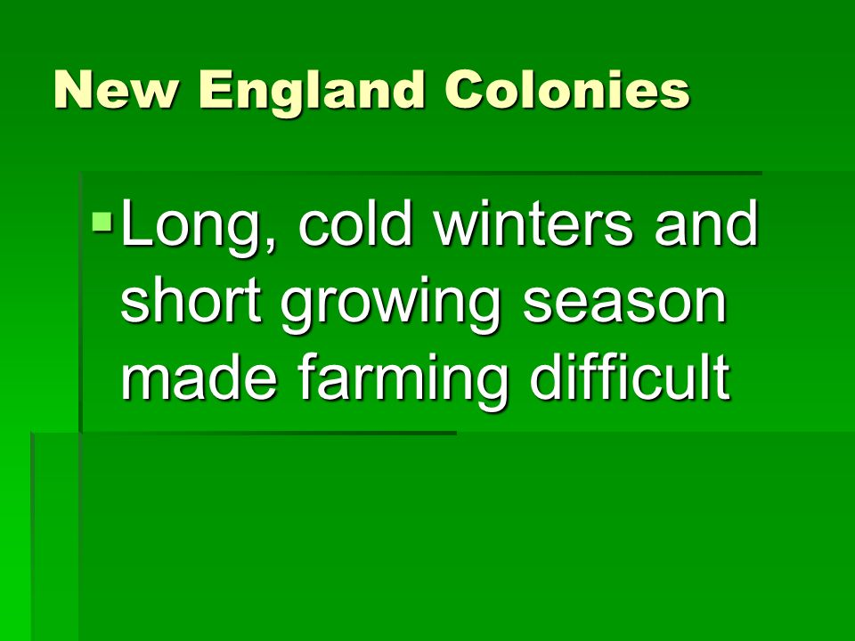 New England Colonies  Long, cold winters and short growing season made farming difficult