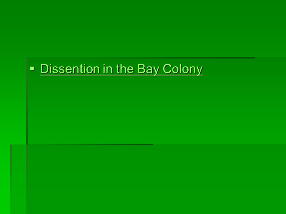 Dissention in the Bay Colony Dissention in the Bay Colony Dissention in the Bay Colony
