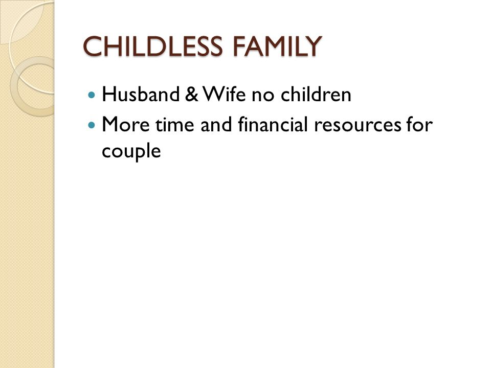 CHILDLESS FAMILY Husband & Wife no children More time and financial resources for couple