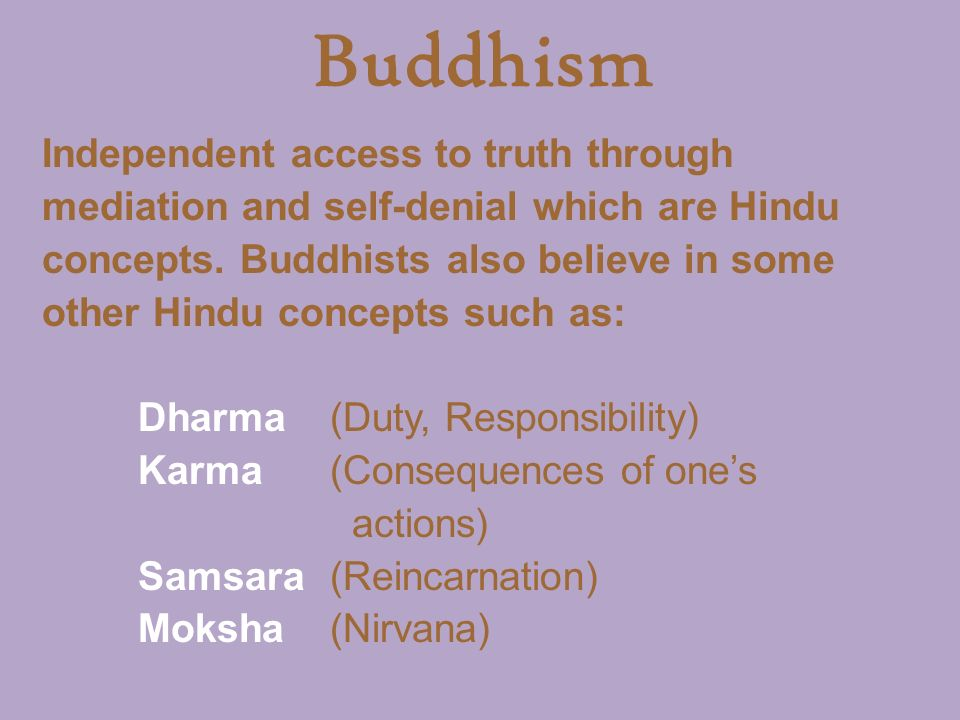 Buddhism Independent access to truth through mediation and self-denial which are Hindu concepts.