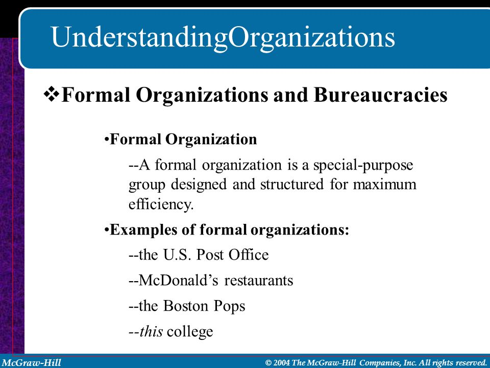 McGraw-Hill © 2004 The McGraw-Hill Companies, Inc. All rights reserved. UnderstandingOrganizations Formal Organization --A formal organization is a sp