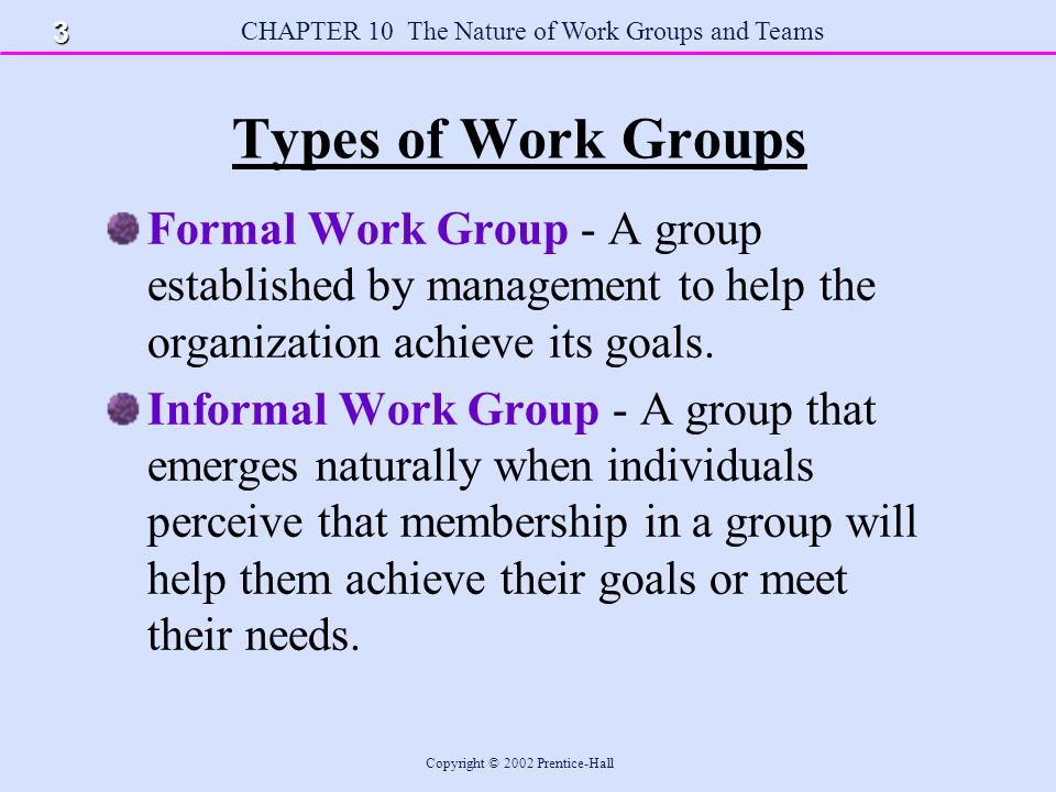 CHAPTER 10 The Nature of Work Groups and Teams Copyright © 2002 Prentice-Hall Role Concepts Role Role - a set of behaviors or tasks that a person is expected to perform by virtue of holding a position in a group.