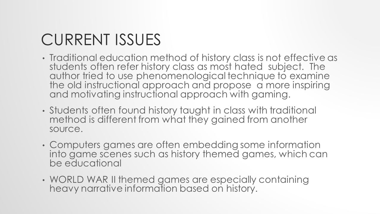 CURRENT ISSUES Traditional education method of history class is not effective as students often refer history class as most hated subject.