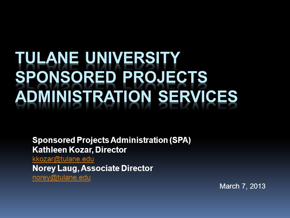 Sponsored Projects Administration (SPA) Kathleen Kozar, Director Norey Laug, Associate Director March 7, 2013