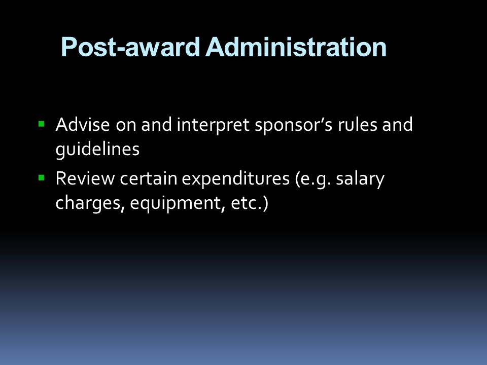 Post-award Administration  Advise on and interpret sponsor's rules and guidelines  Review certain expenditures (e.g.