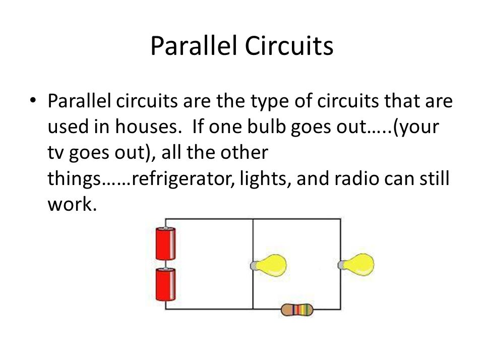 Parallel Circuits Parallel circuits are the type of circuits that are used in houses.