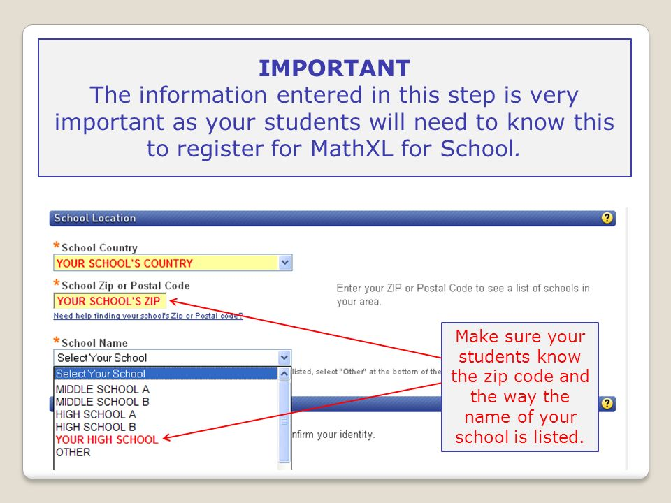 IMPORTANT The information entered in this step is very important as your students will need to know this to register for MathXL for School.