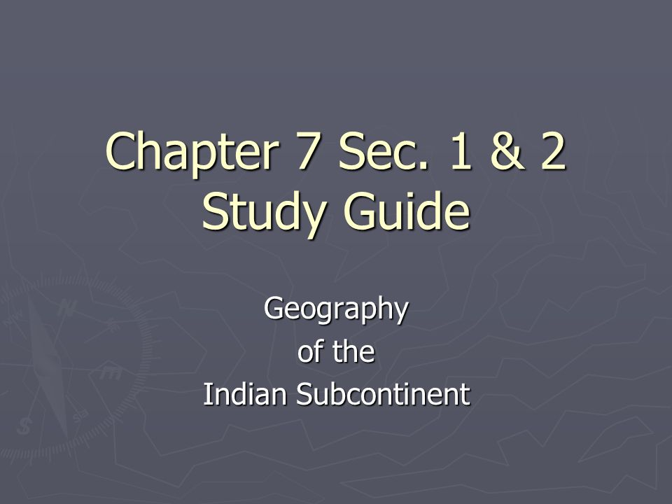 Chapter 7 Sec. 1 & 2 Study Guide Geography of the Indian Subcontinent