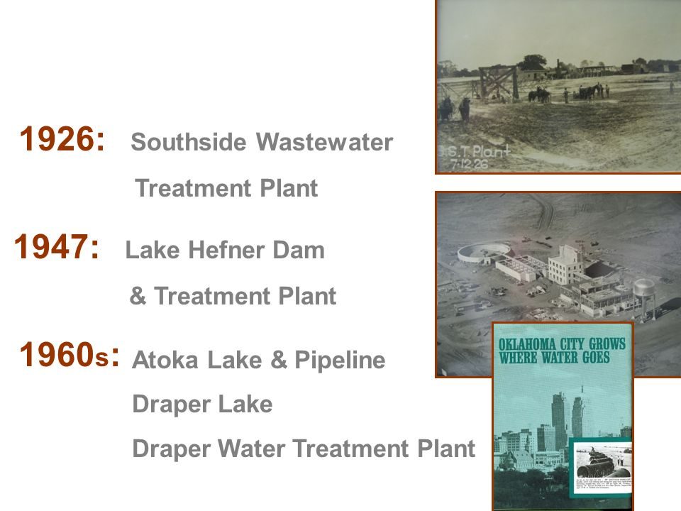 1926: Southside Wastewater Treatment Plant 1947: Lake Hefner Dam & Treatment Plant 1960 s : Atoka Lake & Pipeline Draper Lake Draper Water Treatment Plant