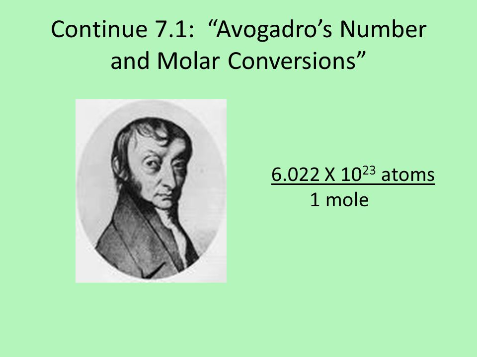 Continue 7.1: Avogadro's Number and Molar Conversions X atoms 1 mole