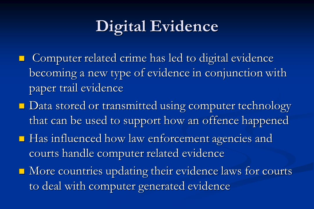 Digital Evidence The shift from creating documents on physical paper to computer files has lead to new types of investigations being undertaken on digital equipment The shift from creating documents on physical paper to computer files has lead to new types of investigations being undertaken on digital equipment Digital evidence can be defined as any data stored, transmitted or processed using computer related technology that supports a theory about how an offence occurred.