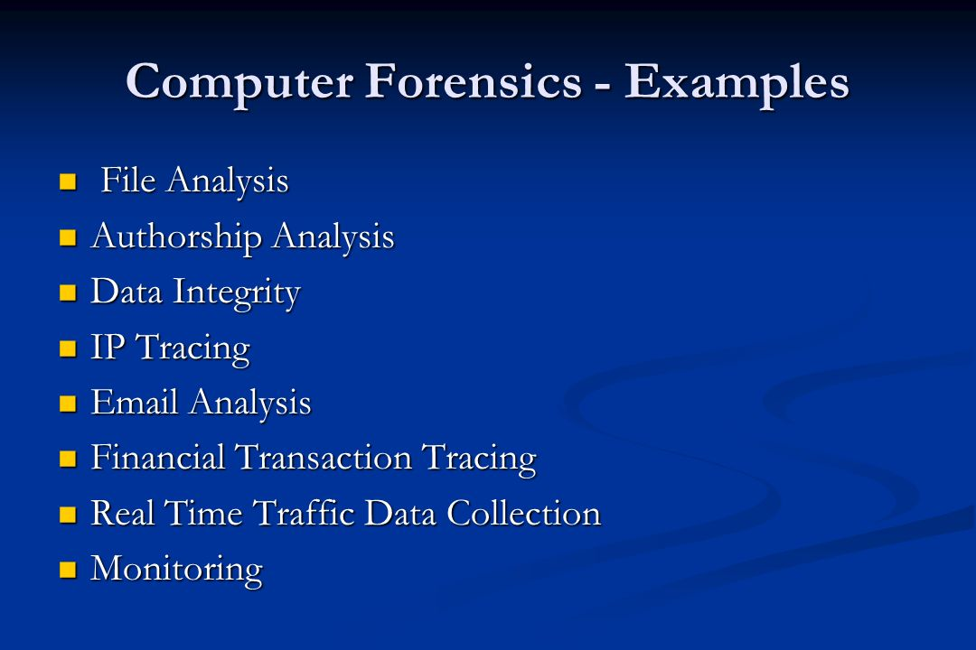 Computer Forensics - Examples Hardware Analysis Hardware Analysis Software Analysis Software Analysis Software of suspects computer Software of suspects computer Identification of relevant digital information Identification of relevant digital information Hidden File Investigation Hidden File Investigation Deleted File Recovery Deleted File Recovery Decrypting encrypted files Decrypting encrypted files