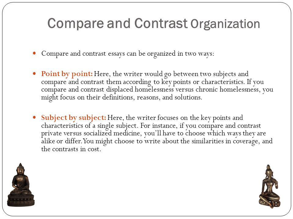 an organizational approach using various patterns of essay  compare and contrast organization compare and contrast essays can be organized in two ways point